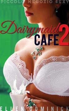 Dairymaid Cafe: Giu alla fattoria - Piccolo negozio sexy Libro 2 - Ellen Dominick - ebook