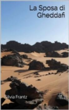 La Sposa di Gheddafi - Silvia Frantz - ebook