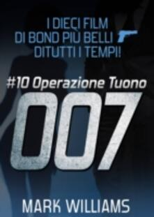I dieci film di Bond piu belli...di tutti i tempi! #10: Operazione Tuono - Mark Williams - ebook