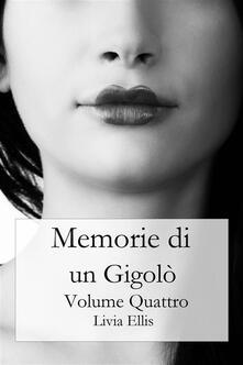 Memorie Di Un Gigolò - Volume 4 - Livia Ellis - ebook
