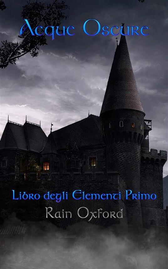 Acque Oscure - Libro Degli Elementi Primo - Rain Oxford - ebook