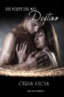 Più Forte Del Mio Destino - Chris Axcan - ebook