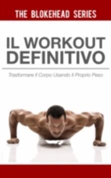 Il Workout Definitivo: Trasformare il corpo usando il proprio peso - The Blokehead - ebook