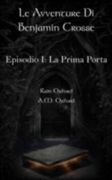 Le Avventure di Benjamin Crosse - Episodio I: La Prima Porta - Rain Oxford - ebook