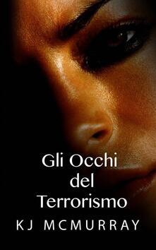 Gli Occhi Del Terrorismo - KJ McMurray - ebook