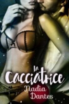 La Cacciatrice - Nadia Dantes - ebook