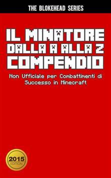Il Minatore Dalla A Alla Z Compendio Non Ufficiale Per Combattimenti Di Successo In Minecraft - ebook