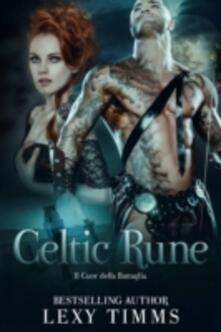 Celtic Rune - Il Cuore della Battaglia - Lexy Timms - ebook