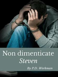 Non Dimenticate Steven - P.D. Workman - ebook