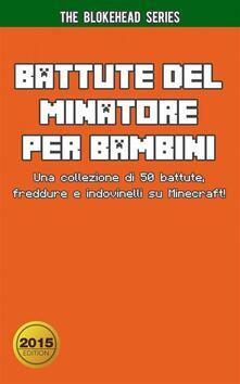 Battute Del Minatore Per Bambini Una Collezione Di 50 Battute, Freddure E Indovinelli Su Minecraft! - ebook