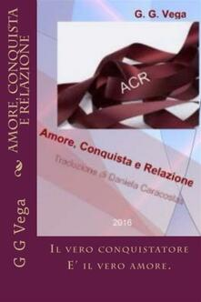 Amore, Conquista e Relazione - G. G. Vega - ebook