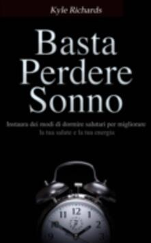 Basta Perdere Sonno ! - Kyle Richards - ebook