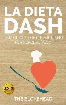 La Dieta Dash: Le Migliori Ricette & Il Piano Per Perdere Peso - The Blokehead - ebook