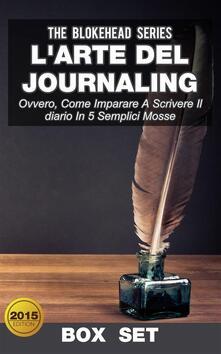 L'arte Del Journaling, Ovvero, Come Imparare A Scrivere Il Diario In 5 Semplici Mosse - The Blokehead - ebook