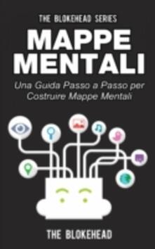 Mappe Mentali. Una Guida Passo A Passo Per Costruire Mappe Mentali - The Blokehead - ebook