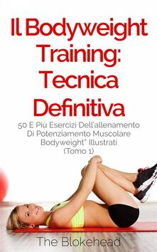 Il Bodyweight Training: tecnica definitiva - The Blokehead - ebook