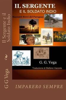 Il sergente e il soldato indio - Guido Galeano Vega - ebook