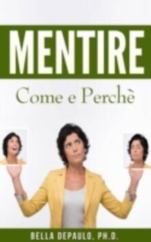 Mentire: Come E Perchè - Bella Depaulo - ebook