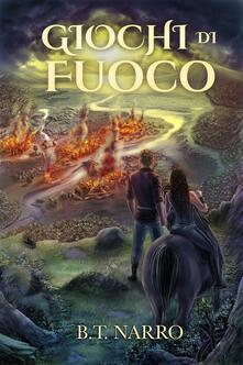 Giochi di Fuoco - B.T. Narro - ebook