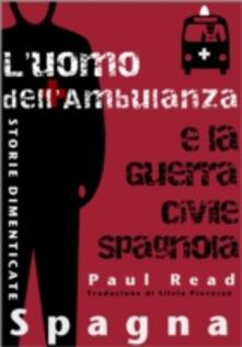 Storie Dimenticate, Spagna: L'uomo Dell'ambulanza E La Guerra Civile Spagnola - Paul Read - ebook