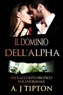 Il Dominio dell'Alpha - AJ Tipton - ebook