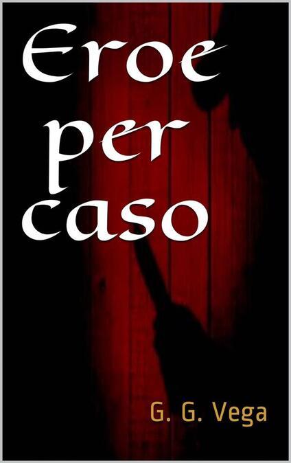 Eroe per caso - Guido Galeano Vega - ebook
