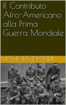 Il Contributo Afro-Americano alla Prima Guerra Mondiale - Jack Donahue - ebook