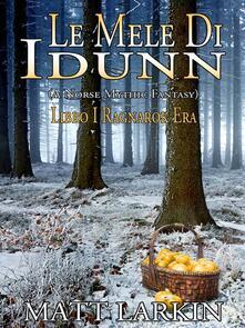 Le Mele di Idunn--Libro I--Ragnarok Era - Matt Larkin - ebook