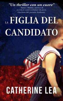 La figlia del candidato - Catherine Lea - ebook