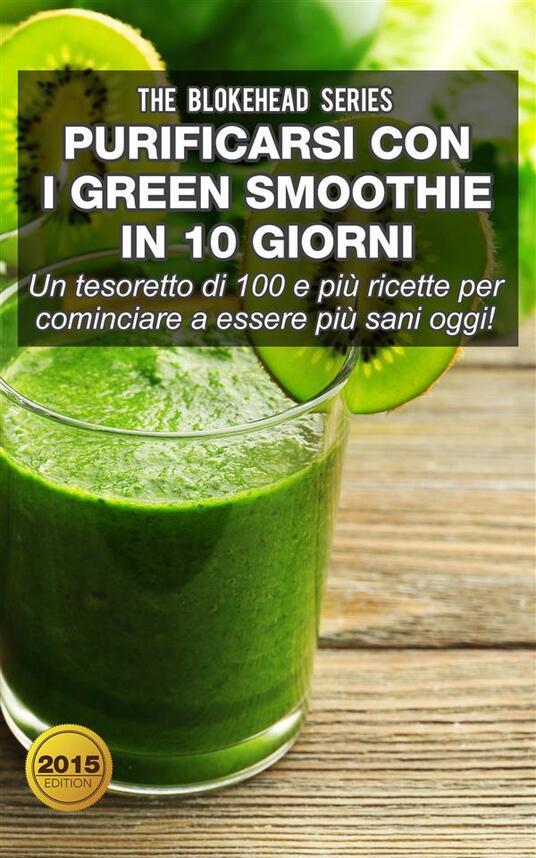 Purificarsi con i green smoothie in 10 giorni - The Blokehead - ebook