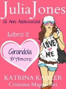 Julia Jones – Gli Anni Adolescenziali Libro 2 - Girandola D'Amore - Katrina Kahler - ebook