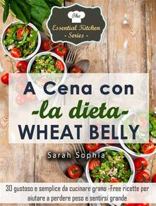 cena con la dieta Wheat Belly - Sarah Sophia - ebook