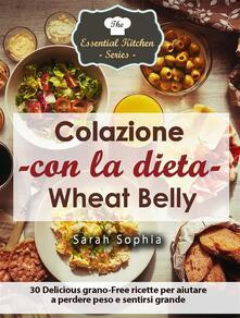 Colazione con la dieta Wheat Belly - Sarah Sophia - ebook