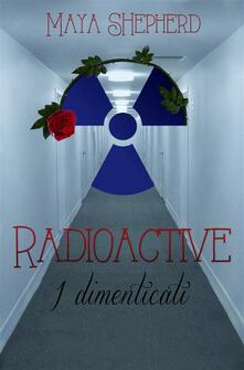 Radioactive 2 - I dimenticati - Maya Shepherd - ebook