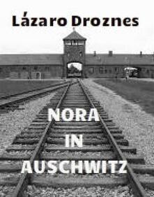 Nora in Auschwitz - Lázaro Droznes - ebook