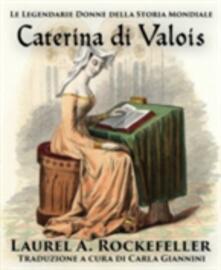 Caterina Di Valois - Laurel A. Rockefeller - ebook