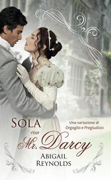 Sola con Mr. Darcy - Anna Plantamura,Abigail Reynolds - ebook