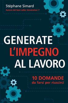 Generate l'impegno al lavoro  10 domande da farsi per riuscirci - Stéphane Simard - ebook