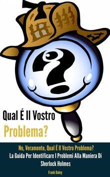 Qual E Il Vostro Problema? NO, Veramente, Qual E Il Vostro Problema? - Frank Daley - ebook