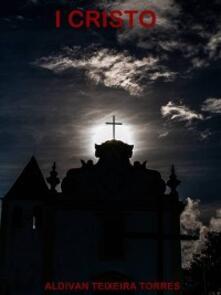 I Cristo - aldivan teixeira torres - ebook