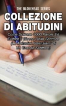 Collezione di Abitudini: Come Scrivere 3000 Parole Ed Evitare Il Blocco Dello Scrittore - The Blokehead - ebook