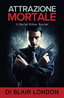 Attrazione Mortale - Blair London - ebook