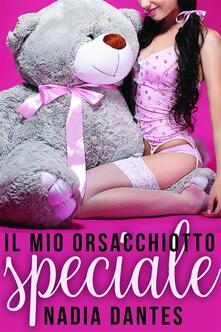 Il mio orsacchiotto speciale - Nadia Dantes - ebook