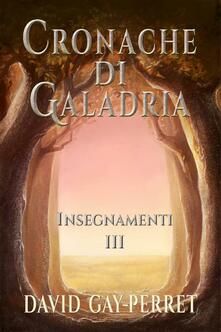 Cronache di Galadria III - Insegnamenti - David Gay-Perret - ebook