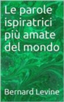 Le parole ispiratrici piu amate del mondo - Bernard Levine - ebook