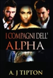I Compagni Dell'alpha - AJ Tipton - ebook