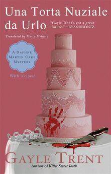 Una torta nuziale da urlo - Gayle Trent - ebook