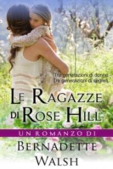 Le Ragazze Di Rose Hill - Bernadette Walsh - ebook