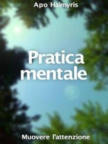 Pratica Mentale: Muovere L'attenzione - APO HALMYRIS - ebook