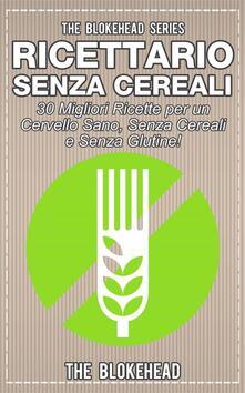 Ricettario Senza Cereali: 30 Migliori Ricette Per Un Cervello Sano, Senza Cereali E Senza Glutine! - The Blokehead - ebook